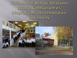 V�r�smarty Mih�ly �ltal�nos Iskola, Gimn�zium �s Alapfok� M?v�szetoktat�si Int�zm�ny