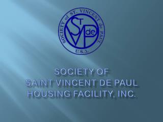 SOCIEty  of  Saint Vincent de Paul  Housing Facility, Inc.