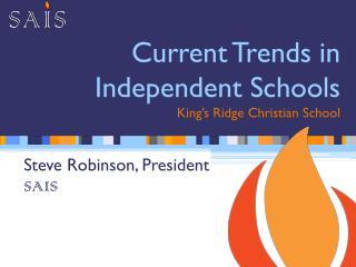 Current Trends in Independent Schools King ' s Ridge Christian School