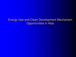 Energy Use and Clean Development Mechanism Opportunities in Asia