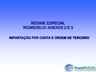 REGIME ESPECIAL RICMS/SC-01 ANEXOS 2 E 3