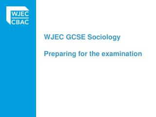 WJEC GCSE Sociology  Preparing for the examination