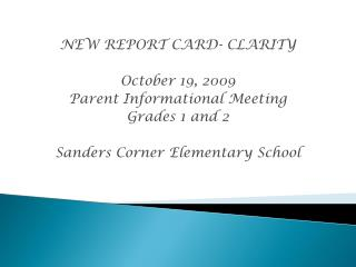 NEW REPORT CARD- CLARITY October 19, 2009   Parent Informational Meeting  Grades 1 and 2