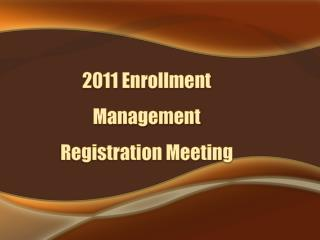 2011 Enrollment Management  Registration Meeting