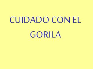 CUIDADO CON EL    GORILA