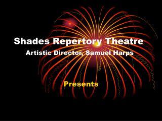 Shades Repertory Theatre Artistic Director, Samuel Harps