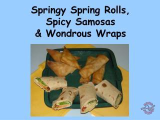 Springy Spring Rolls,  Spicy Samosas   Wondrous Wraps