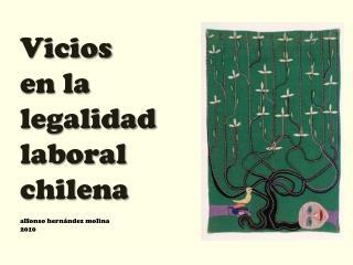 Vicios  en la  legalidad  laboral  chilena alfonso hernández  molina 2010