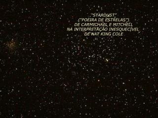 STARDUST   POEIRA DE ESTRELAS  DE CARMICHAEL E MITCHELL NA INTERPRETA  O INESQUEC VEL  DE NAT KING COLE