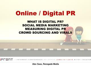 Online / Digital PR WHAT IS DIGITAL PR? SOCIAL MEDIA MARKETING MEASURING DIGITAL PR