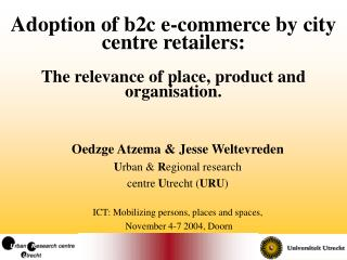 Oedzge Atzema & Jesse Weltevreden U rban &  R egional research  centre  U trecht ( URU )