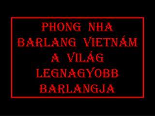 Phong  nha  barlang  vietnám a  világ  legnagyobb  barlangja