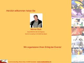 Herzlich willkommen heisst Sie Werner Stulz Geschäftsführer der Eventagentur