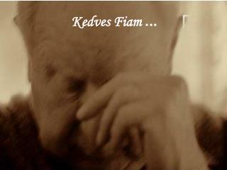 Kedves Fiam  ...