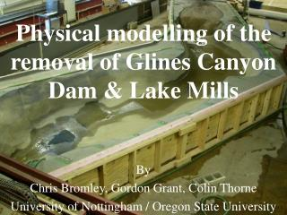 Physical modelling of the removal of Glines Canyon Dam & Lake Mills