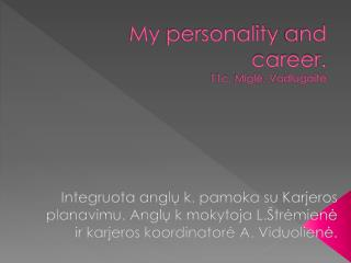 My personality and career . 11c,  Mig lė ,  Vadlugaitė