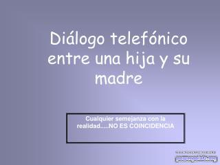 Diálogo telefónico entre una hija y su madre