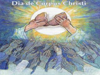 O Pão da Vida Na solenidade de Corpus Christi,
