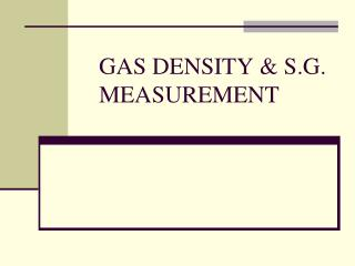 GAS DENSITY & S.G. MEASUREMENT