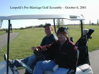 Leopold's Pre-Marriage Golf Scramble – October 6, 2001