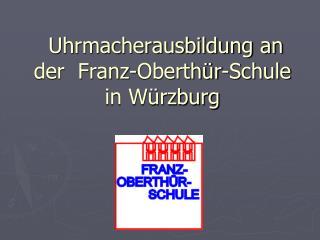 Uhrmacherausbildung an der  Franz-Oberthür-Schule in Würzburg