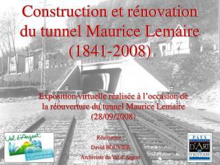 Construction et r�novation  du tunnel Maurice Lemaire (1841-2008)