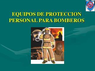 EQUIPOS DE PROTECCION PERSONAL PARA BOMBEROS