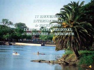IV ENCUENTRO INTERNACIONAL de  ESCRITORES  IV ENCUENTRO   REGIONAL de  ESCRITORES  del  MERCOSUR