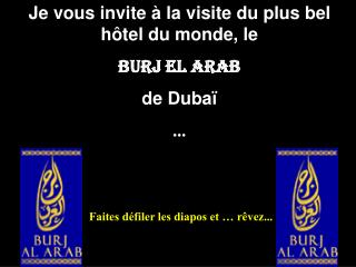Je vous invite à la visite du plus bel hôtel du monde, le Burj El Arab de Dubaï ...