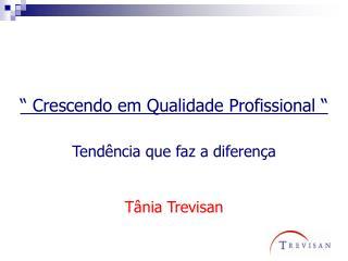 """"""" Crescendo em Qualidade Profissional """" Tendência que faz a diferença Tânia Trevisan"""