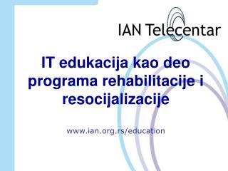 IT edukacija kao deo programa rehabilitacije i resocijalizacije ian.rs/education