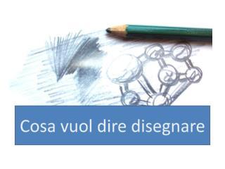 Cosa vuol dire disegnare