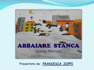 ABBAIARE  STANCA  Daniel Pennac