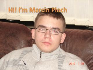 Hi!  I'm  Marcin Ploch