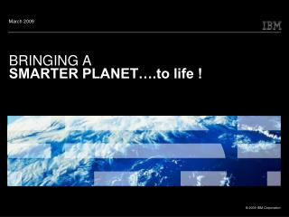BRINGING A SMARTER PLANET….to life !