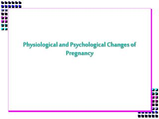 Physiological and Psychological Changes of Pregnancy