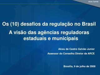 Os (10) desafios da regulação no Brasil  A visão das agências reguladoras estaduais e municipais