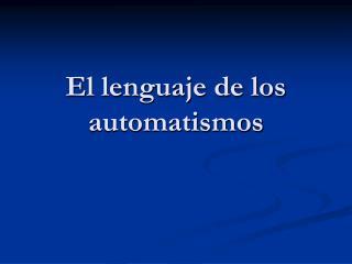 El lenguaje de los automatismos
