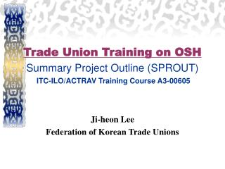 Trade Union Training on OSH Summary Project Outline SPROUT  ITC-ILO