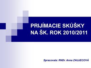 PRIJ Í MACIE  SKÚŠKY  NA ŠK. ROK 2010/2011
