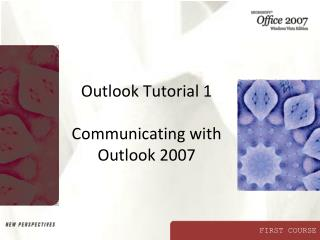 Outlook Tutorial 1  Communicating with Outlook 2007