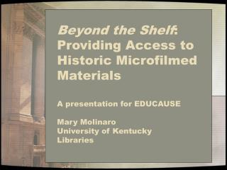 Beyond the Shelf : Providing Access to Historic Microfilmed Materials