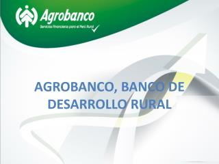 AGROBANCO, BANCO DE DESARROLLO RURAL