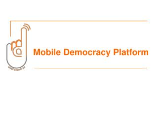 Mobile Democracy Platform