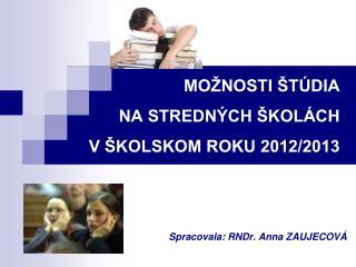 MOŽNOSTI ŠTÚDIA NA STREDNÝCH ŠKOLÁCH V ŠKOLSKOM ROKU 2012/2013