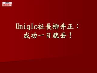 Uniqlo社長柳井正: 成功一日就丟!