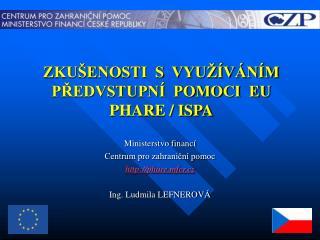 ZKUŠENOSTI  S  VYUŽÍVÁNÍM PŘEDVSTUPNÍ  POMOCI  EU PHARE / ISPA
