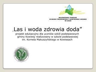 """"""" Las i woda zdrowia doda""""  projekt edukacyjny dla uczniów szkól podstawowych"""