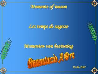 Moments of reason Les temps de sagesse Momenten van bezinning