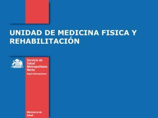 UNIDAD DE MEDICINA FISICA Y REHABILITACIÓN